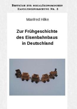Abbildung von Hilke | Zur Frühgeschichte des Eisenbahnbaus in Deutschland | 1. Auflage | 2020 | beck-shop.de
