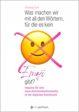 Abbildung von Frick   Was machen wir mit all den Wörtern, für die es kein Emoji gibt?   1. Auflage   2021   beck-shop.de
