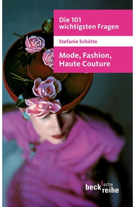 Cover: Stefanie Schütte, Die 101 wichtigsten Fragen: Mode, Fashion, Haute Couture