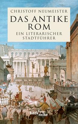 Abbildung von Neumeister, Christoff   Das antike Rom   1. Auflage   2010   1709   beck-shop.de