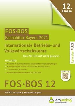 Abbildung von Abiturprüfung FOS/BOS Bayern 2021 - Internationale Betriebs- und Volkswirtschaftslehre 12. Klasse | 2. Auflage | 2020 | beck-shop.de
