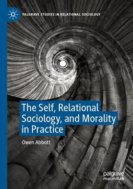Abbildung von Abbott | The Self, Relational Sociology, and Morality in Practice | 1. Auflage | 2020 | beck-shop.de