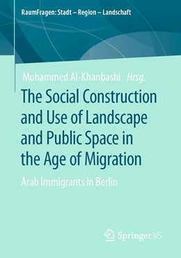 Abbildung von Al-Khanbashi | The Social Construction and Use of Landscape and Public Space in the Age of Migration | 1. Auflage | 2021 | beck-shop.de