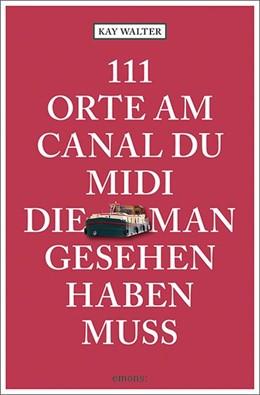 Abbildung von Walter | 111 Orte am Canal du Midi, die man gesehen haben muss | 1. Auflage | 2021 | beck-shop.de