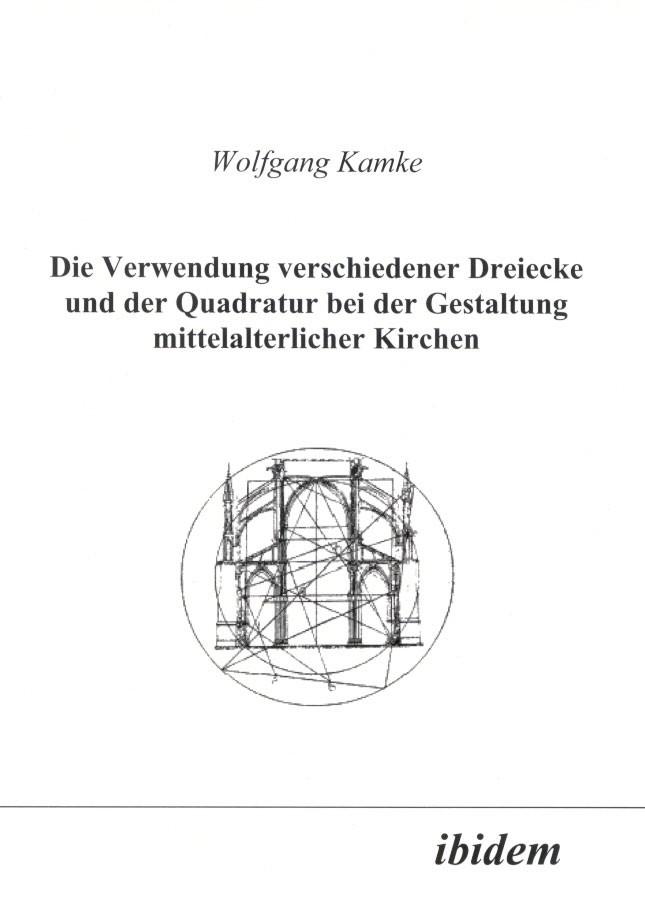 Die Verwendung verschiedener Dreiecke und der Quadratur bei der Gestaltung mittelalterlicher Kirchen | Kamke, 2002 (Cover)