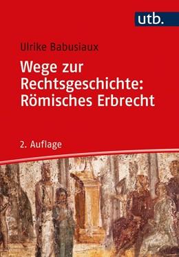 Abbildung von Babusiaux | Wege zur Rechtsgeschichte: Römisches Erbrecht | 2. Auflage | 2021 | beck-shop.de
