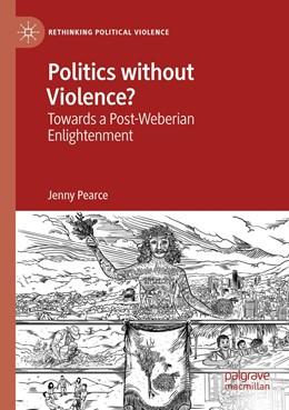 Abbildung von Pearce | Politics without Violence? | 1. Auflage | 2020 | beck-shop.de