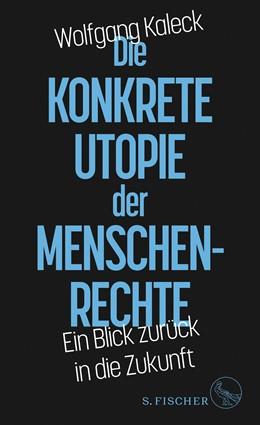 Abbildung von Kaleck | Die konkrete Utopie der Menschenrechte | 1. Auflage | 2021 | beck-shop.de