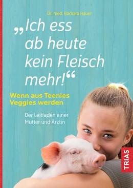 Abbildung von Hauer | Ich ess ab heute kein Fleisch mehr! | 1. Auflage | 2021 | beck-shop.de