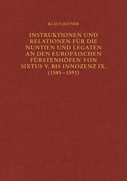 Abbildung von Jaitner | Instruktionen und Relationen für die Nuntien und Legaten an den europäischen Fürstenhöfen von Sixtus V. bis Innozenz IX. (1585–1591) | 1. Auflage | 2021 | 68 | beck-shop.de