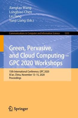 Abbildung von Wang / Chen | Green, Pervasive, and Cloud Computing – GPC 2020 Workshops | 1. Auflage | 2020 | 1311 | beck-shop.de