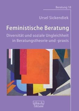 Abbildung von Sickendiek | Feministische Beratung: Diversität und soziale Ungleichheit in Beratungstheorie und -praxis | 1. Auflage | 2020 | beck-shop.de