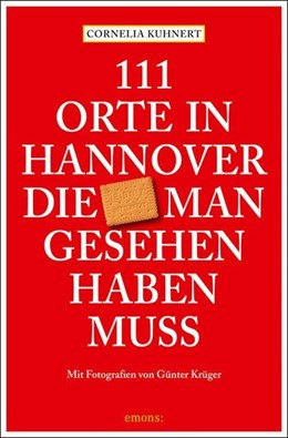 Abbildung von Kuhnert   111 Orte in Hannover die man gesehen haben muss   1. Auflage   2021   beck-shop.de
