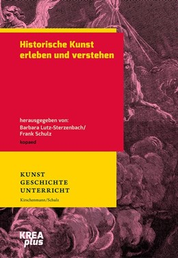 Abbildung von Lutz-Sterzenbach / Schulz | Historische Kunst erleben und verstehen | 1. Auflage | 2020 | beck-shop.de