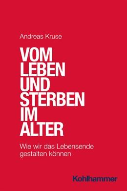 Abbildung von Kruse | Vom Leben und Sterben im Alter | 1. Auflage | 2021 | beck-shop.de