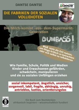 Abbildung von Dantse | DIE FABRIKEN DER SOZIALEN VOLLIDIOTEN: Die Milch-kommt-aus-dem-Supermarkt-Generation | 1. Auflage | 2020 | beck-shop.de
