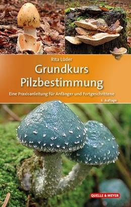 Abbildung von Lüder   Grundkurs Pilzbestimmung   6. Auflage   2020   beck-shop.de