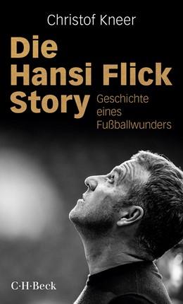 Abbildung von Kneer, Christof | Die Hansi Flick Story | 1. Auflage | 2021 | 6443 | beck-shop.de