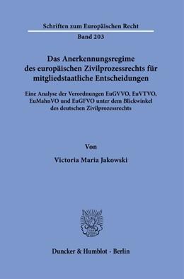 Abbildung von Jakowski   Das Anerkennungsregime des europäischen Zivilprozessrechts für mitgliedstaatliche Entscheidungen.   1. Auflage   2020   203   beck-shop.de