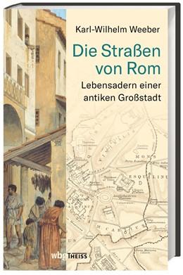 Abbildung von Weeber | Die Straßen von Rom | 1. Auflage | 2021 | beck-shop.de