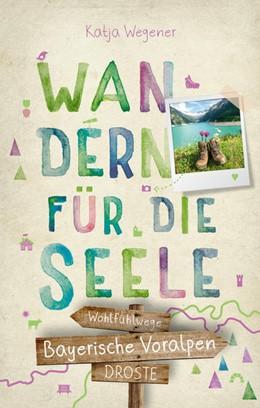 Abbildung von Wegener | Bayerische Voralpen. Wandern für die Seele | 1. Auflage | 2021 | beck-shop.de