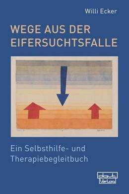 Abbildung von Ecker | Wege aus der Eifersuchtsfalle | 1. Auflage | 2020 | beck-shop.de