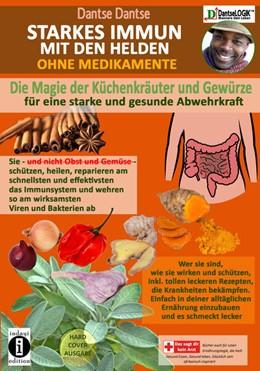 Abbildung von Dantse | STARKES IMMUN MIT DEN HELDEN: Die Magie der Küchenkräuter und Gewürze für eine starke und gesunde Abwehrkraft. | 1. Auflage | 2020 | beck-shop.de