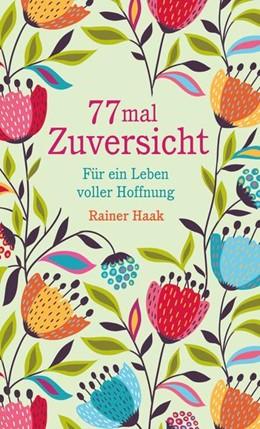 Abbildung von Haak   77 mal Zuversicht   1. Auflage   2021   beck-shop.de