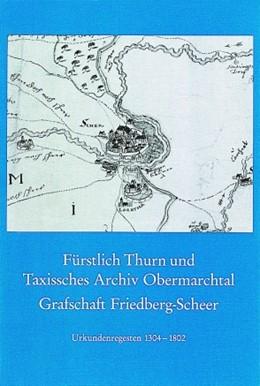 Abbildung von Fürstlich Thurn und Taxissches Archiv Obermarchtal, Grafschaft Friedberg-Scheer | 1994 | Urkundenregesten 1304-1802 | 18