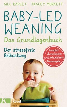 Abbildung von Rapley / Murkett | Baby-led Weaning - Das Grundlagenbuch | 1. Auflage | 2021 | beck-shop.de