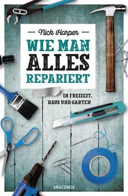 Abbildung von Harper | Wie man alles repariert | 1. Auflage | 2021 | beck-shop.de