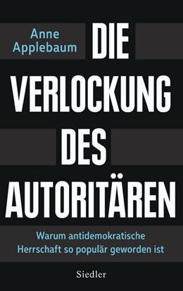 Abbildung von Applebaum | Die Verlockung des Autoritären | 1. Auflage | 2021 | beck-shop.de