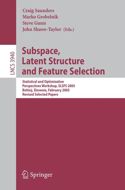 Abbildung von Saunders / Grobelnik / Gunn / Shawe-Taylor | Subspace, Latent Structure and Feature Selection | 2006