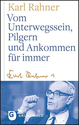 Abbildung von Rahner / Batlogg | Vom Unterwegssein, Pilgern und Ankommen für immer | 1. Auflage | 2021 | beck-shop.de