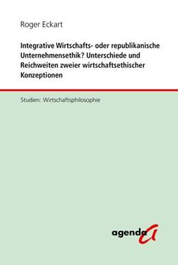 Abbildung von Eckart | Integrative Wirtschafts- oder republikanische Unternehmensethik? Unterschiede und Reichweiten zweier wirtschaftsethischer Konzeptionen | 1. Auflage | 2020 | beck-shop.de