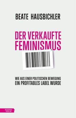 Abbildung von Hausbichler   Der verkaufte Feminismus   1. Auflage   2021   beck-shop.de