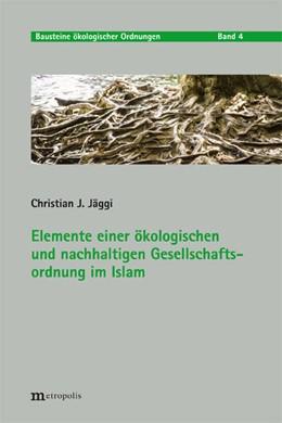 Abbildung von Jäggi | Elemente einer ökologischen und nachhaltigen Gesellschaftsordnung im Islam | 1. Auflage | 2020 | beck-shop.de