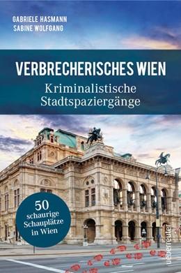 Abbildung von Hasmann / Wolfgang   Verbrecherisches Wien   1. Auflage   2021   beck-shop.de