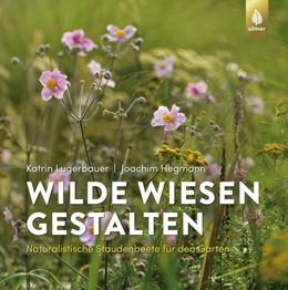 Abbildung von Lugerbauer / Hegmann | Wilde Wiesen gestalten | 1. Auflage | 2021 | beck-shop.de