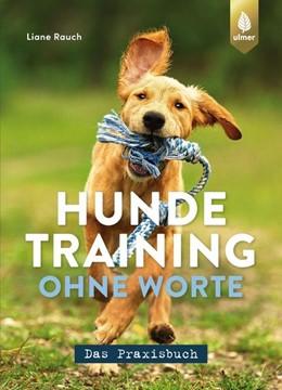 Abbildung von Rauch | Hundetraining ohne Worte - das Praxisbuch | 1. Auflage | 2021 | beck-shop.de