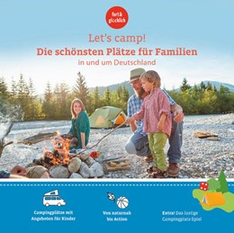 Abbildung von Stadler / Klaffenbach | Let's Camp! Die schönsten Plätze für Familien in und um Deutschland | 1. Auflage | 2021 | beck-shop.de