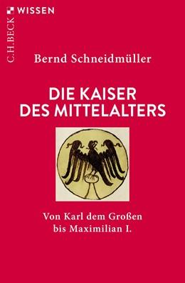 Abbildung von Schneidmüller, Bernd | Die Kaiser des Mittelalters | 4. Auflage | 2020 | 2398 | beck-shop.de