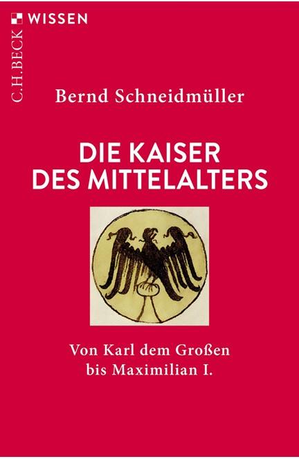 Cover: Bernd Schneidmüller, Die Kaiser des Mittelalters