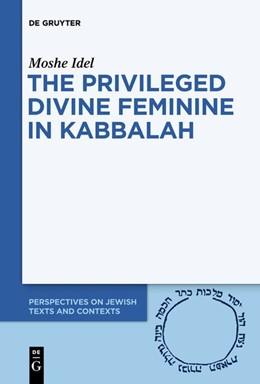 Abbildung von Idel | The Privileged Divine Feminine in Kabbalah | 1. Auflage | 2020 | beck-shop.de