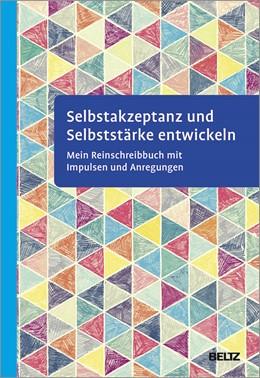 Abbildung von Selbstakzeptanz und Selbststärke entwickeln. Mein Reinschreibbuch | 1. Auflage | 2021 | beck-shop.de