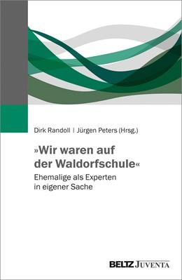 Abbildung von Randoll / Peters | »Wir waren auf der Waldorfschule« | 1. Auflage | 2021 | beck-shop.de