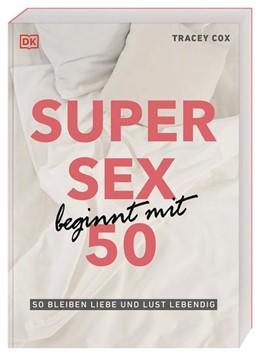 Abbildung von Cox | Super Sex beginnt mit 50 | 1. Auflage | 2021 | beck-shop.de