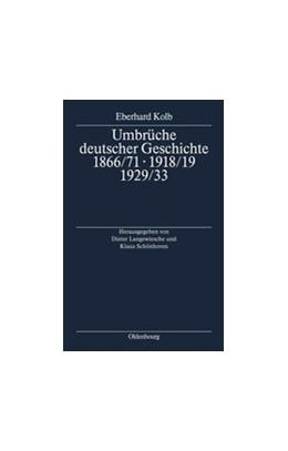 Abbildung von Kolb / Langewiesche / Schönhoven | Umbrüche deutscher Geschichte 1866/71 - 1918/19 - 1929/33 | 1993 | Ausgewählte Aufsätze zum 60. G...