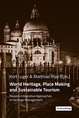 Abbildung von Luger / Ripp | World Heritage, Place Making and Sustainable Tourism | 1. Auflage | 2020 | beck-shop.de