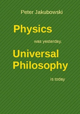 Abbildung von Jakubowski | Physics was yesterday, Universal Philosophy is today | 1. Auflage | 2020 | beck-shop.de